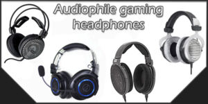 audiophile headphones for gaming